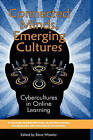 Connected Minds, Emerging Cultures: Cybercultures in Online Learning by Information Age Publishing (Hardback, 2008)
