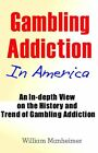 Gambling Addiction in America: An In-Depth View on the History and Trend of Gambling Addiction by William Manheimer (Paperback / softback, 2013)