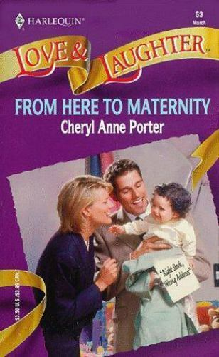 From Here to Maternity (Right Stork, Wrong Address) by Cheryl A. Porter