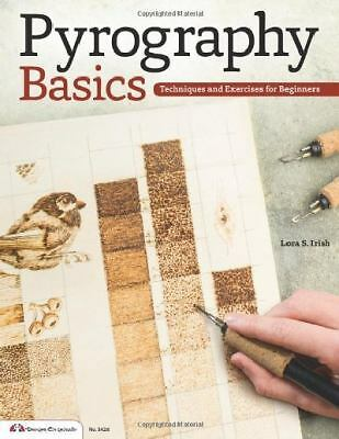 Pyrography Basics : Techniques and Exercises for Beginners by Lora S. Irish...