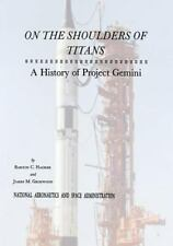 The NASA History: On the Shoulders of Titans : A History of Project Gemini by James M. Grimwood, Barton C. Hacker and National Aeronautics And Administration (2013, Paperback)