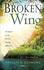 Broken-Wing: An Expose' on the Journey Through Affliction by Phyllis A Clemons (Paperback / softback, 2009)