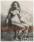 Rembrandt's Naked Truth: Drawing Nude Models in the Golden Age by Uitgeverij WBOOKS (Paperback, 2016)