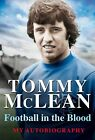 Football in the Blood by Tommy McLean (Hardback, 2013)