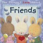 The Things I Love about Friends by Trace Moroney (Hardback, 2015)