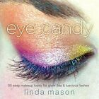 Eye Candy: 55 Easy Makeup Looks for Glam Lids and Luscious Lashes by Linda Mason (Paperback / softback, 2008)
