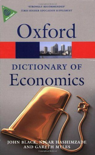A Dictionary of Economics (Oxford Paperback Reference) By John Black, Nigar Has