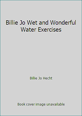 Billie Jo Wet and Wonderful Water Exercises  (ExLib) by Billie Jo Hecht