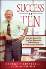 Success By Ten: George Russell's Top Ten Elements to Building a Billion-dollar Business by Michael Sheldon, George F. Russell (Hardback, 2009)