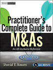 Practitioner's Complete Guide to M&As: An All-Inclusive Reference with Website by David T. Emott (Paperback, 2011)