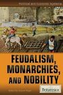 Feudalism, Monarchies, and Nobility by Rosen Education Service (Hardback, 2014)