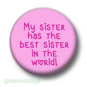 My Sister Has The Best Sister In The World 1 Inch 25mm Pin Button