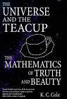 The Universe and the Teacup: Mathematics of Truth and Beauty by K.C. Cole (Hardback, 1998)
