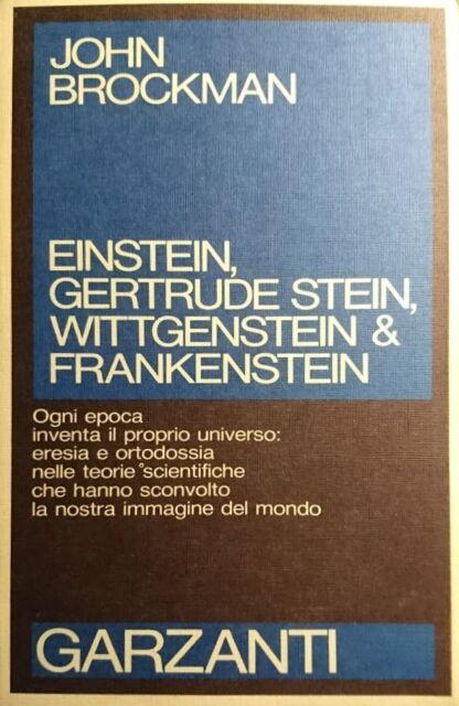 JOHN BROCKMAN EINSTEIN GERTRUDE STEIN WITTGENSTEIN & FRANKENSTEIN GARZANTI 1988