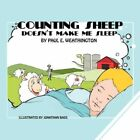 Counting Sheep Doesn't Make Me Sleep by Paul E Weathington 9781434366818