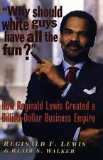 Why Should White Guys Have All the Fun? : How Reginald Lewis Created a Billion-Dollar Business Empire by Reginald F. Lewis and Blair S. Walker (2005, Paperback)