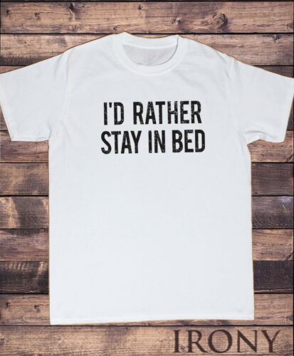 Men's T-Shirt I/'d Rather Stay In Bed Funny Lazy Sunday Slogan Print TS973