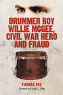 Drummer Boy Willie McGee, Civil War Hero and Fraud by Thomas Fox (Paperback, 2008)