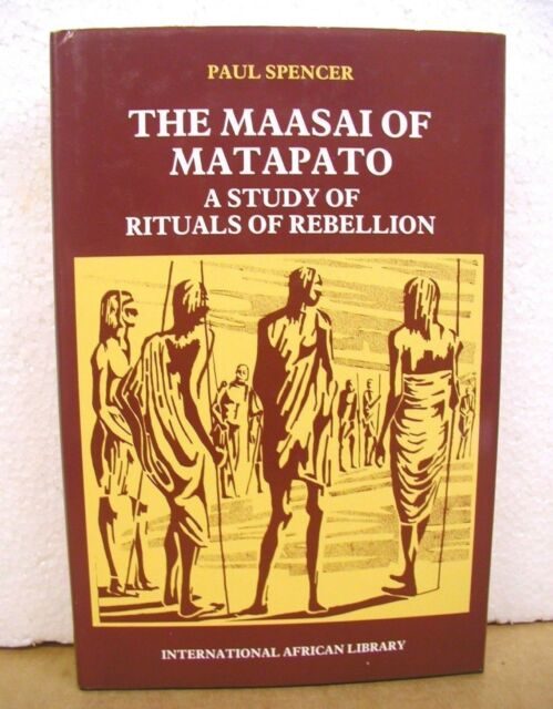 The Maasai of Matapato - A Study of Rituals of Rebellion by Paul Spencer HB/DJ