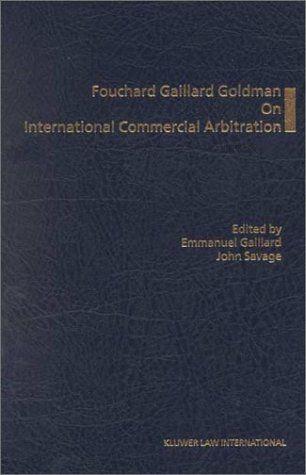 Fouchard Gaillard Goldman on International Commercial Arbitration by Gaillard,