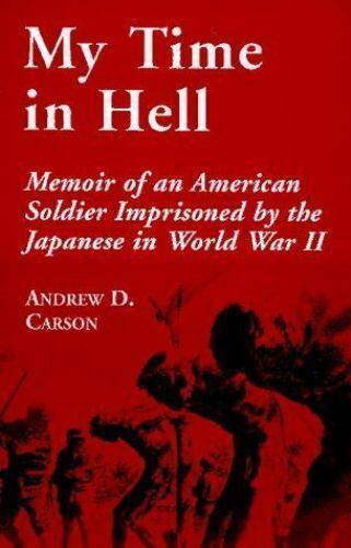 My Time in Hell: Memoir of an American Soldier Imprisoned by the Japanese in Wo