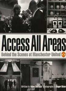 Access All Areas: Behind the Scenes at Manchester United Football Club By Adam