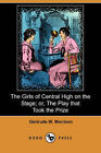 The Girls of Central High on the Stage; Or, the Play That Took the Prize (Dodo Press) by Gertrude W Morrison (Paperback / softback, 2008)