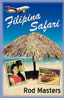 Filipina Safari: Hunting the Philippines for the Right Woman by Rod Masters (Paperback / softback, 2010)
