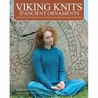 Viking Knits & Ancient Ornaments: Interlace Patterns from Around the World in Modern Knitwear by Elsebeth Lavold (Hardback, 2014)