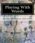 Playing With Words a Poetry Workshop for All Ages 9780989931830 Silvestri