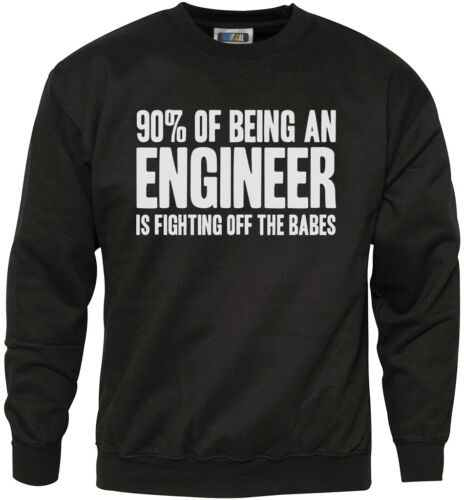 90/% of Being a Engineer is Fighting Off The Babes Youth /& Mens Sweatshirt
