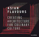 Asian Flavours: Creating Architecture for Culinary Culture by Edition Detail (Hardback, 2015)