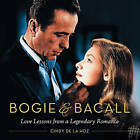 Bogie & Bacall: Love Lessons from a Legendary Romance by Cindy De la Hoz (Hardback, 2015)
