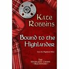 Bound to the Highlander by Kate Robbins (Paperback, 2014)