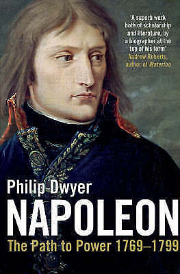 1 of 1 - Napoleon: Path to Power 1769 - 1799 v. 1, Good, Dwyer, Philip, Book