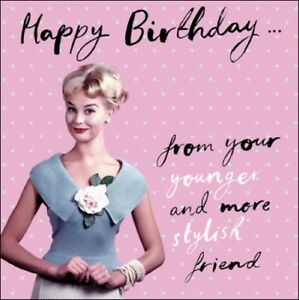 Image Is Loading Younger Stylish Friend Retro Humour Birthday Card Funny