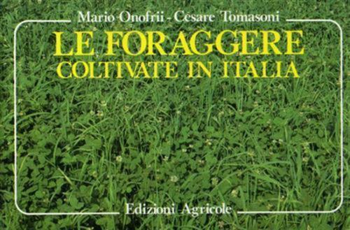 Le Foraggere Coltivate In Italia Massimo Onofrii Edagricole 1989