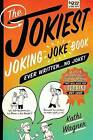 The Jokiest Joking Joke Book Ever Written . . . No Joke!: 2,001 Brand-New Side-Splitters That Will Keep You Laughing Out Loud by Kathi Wagner (Paperback / softback, 2015)