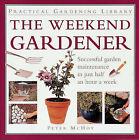The Weekend Gardener by Peter McHoy (Hardback, 1999)