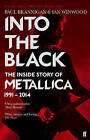 Into the Black: The Inside Story of Metallica, 1991-2014 by Paul Brannigan, Ian Winwood (Paperback, 2016)