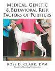 Medical, Genetic & Behavioral Risk Factors of Pointers by DVM Ross D Clark (Paperback / softback, 2015)