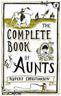 The Complete Book of Aunts by Rupert Christiansen (Paperback, 2007)