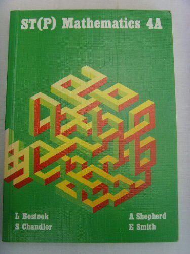 S. T. (P) Mathematics: Bk. 4A,L. Bostock, S. Chandler, A. Shepherd, E. Smith