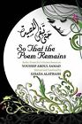 So That the Poem Remains: Arabic Poems by Lebanese-American Youssef Abdul Samad, Selected and Translated by Ghada Alatrash by Youssef Abdul Samad (Paperback, 2012)