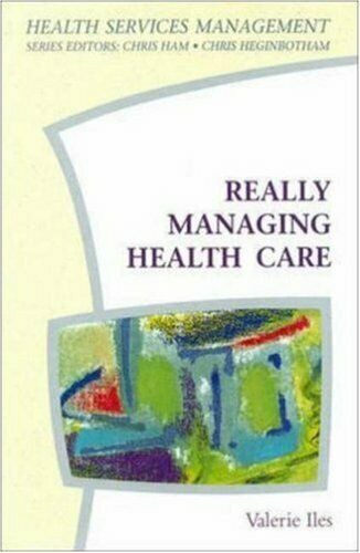 Really Managing Health Care (Health Services Management) By Valerie Iles