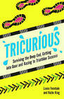 Tricurious: Surviving the Deep End, Getting into Gear and Racing to Triathlon Success by Laura Fountain, Katie King (Paperback, 2015)