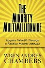 The Minority Multimillionaire Acquire Wealth Through a Positive Mental Attitude Paperback – 20 May 2010