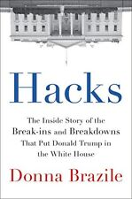 Hacks : The Inside Story of the Break-Ins and Breakdowns That Put Donald Trump in the White House by Donna Brazile (2017, Hardcover)