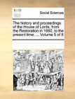 The History and Proceedings of the House of Lords, from the Restoration in 1660, to the Present Time. ... Volume 5 of 8 by Multiple Contributors (Paperback / softback, 2010)