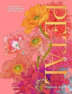 Petal: The World of Flowers Through an Artist's Eye by Adriana Picker (Hardcover, 2020)